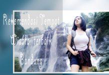 10 Rekomendasi Tempat Wisata Terbaik Di Bandung